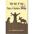 The Way It Was, Tales of Southern Arizona by Anthony Saeli (book)(Arizona, US)