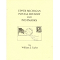 Upper Michigan Postal History and Postmarks by William J. Taylor (new)